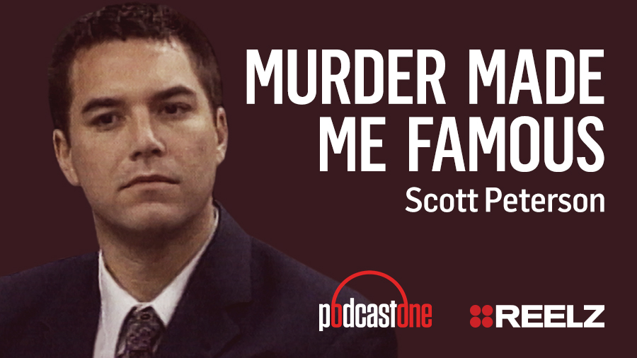 Murder Made Me Famous Podcast: Scott Peterson