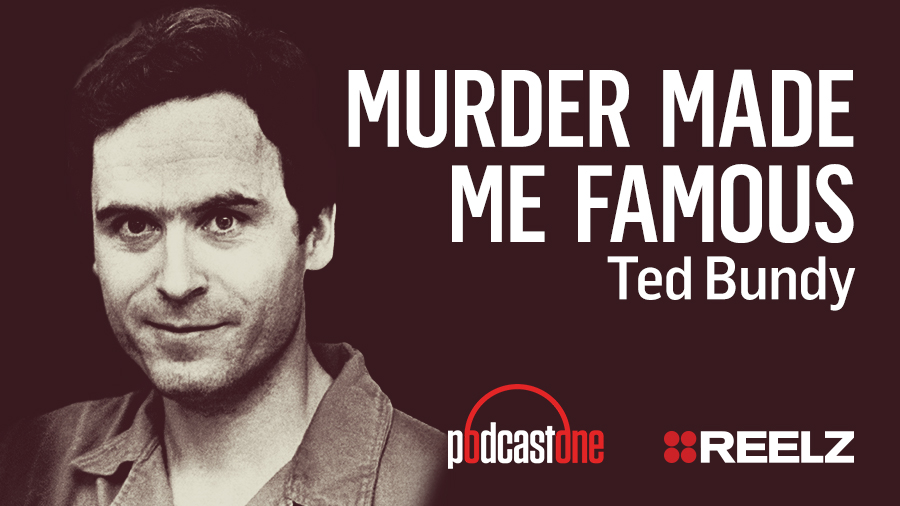 Murder Made Me Famous Podcast: Ted Bundy