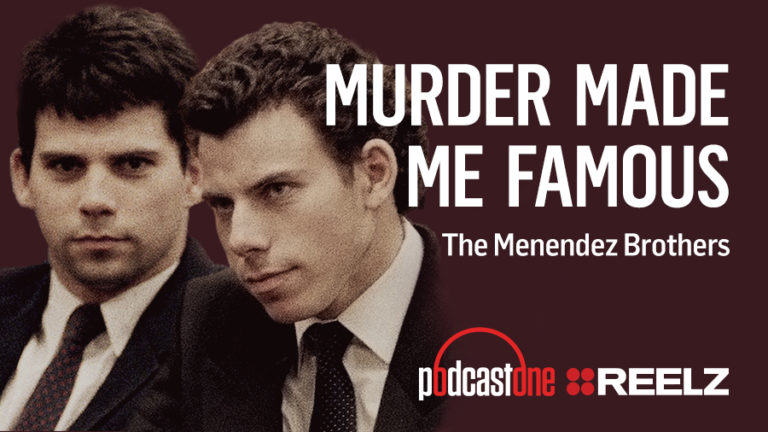 Murder Made Me Famous Podcast: The Menendez Brothers