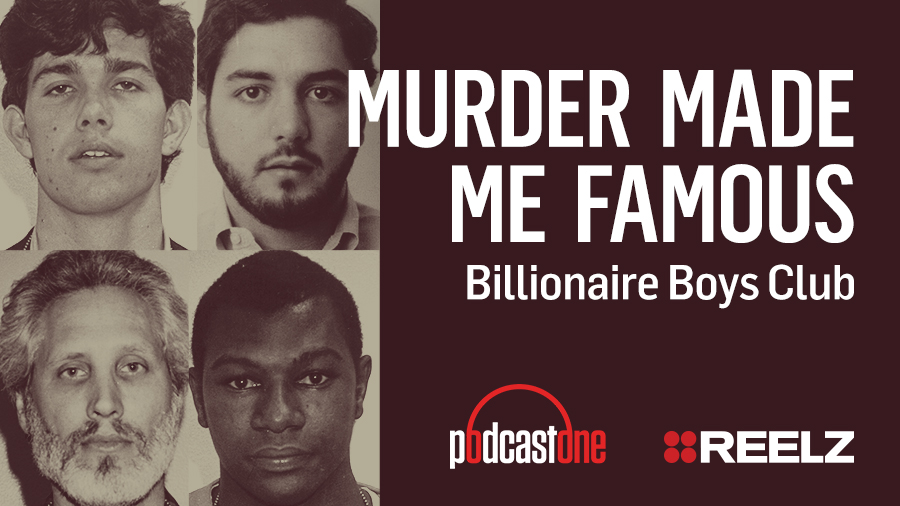 Murder Made Me Famous Podcast: Billionaire Boys Club