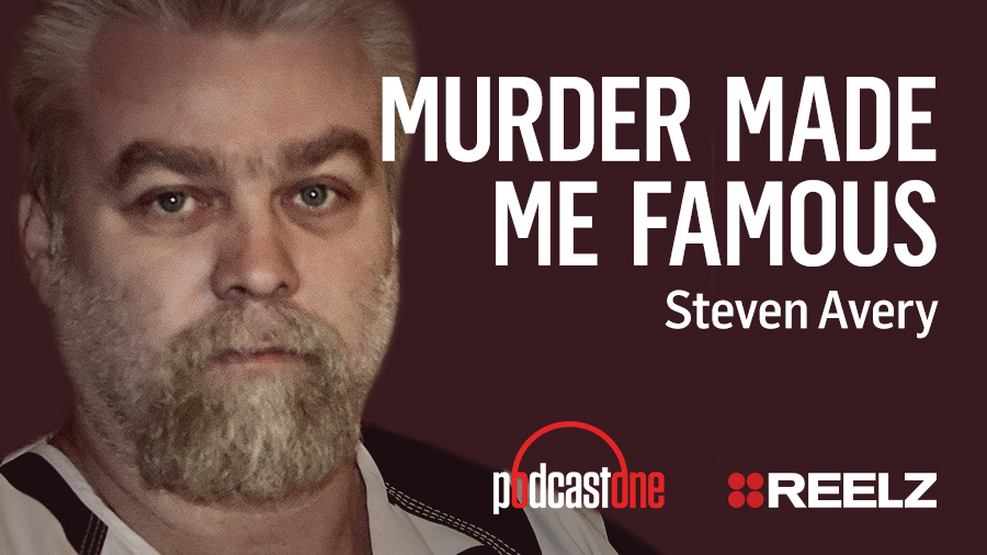 Murder Made Me Famous Podcast: Steven Avery