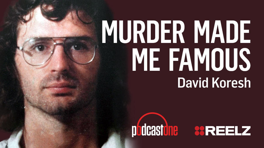 Murder Made Me Famous Podcast: David Koresh