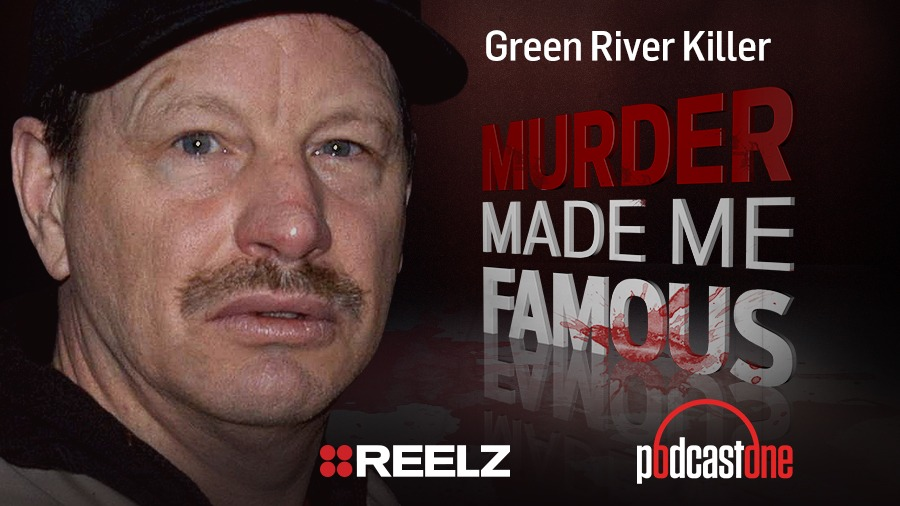 The Green River Killer – Murder Made Me Famous Podcast