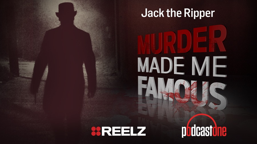Jack the Ripper - Murder Made Me Famous Podcast