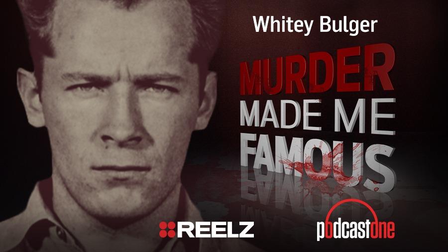 Whitey Bulger - Murder Made Me Famous Podcast