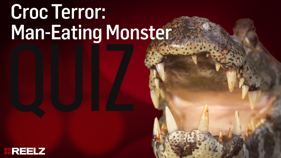 Celebrity Quiz: Croc Terror Man-Eating Monster